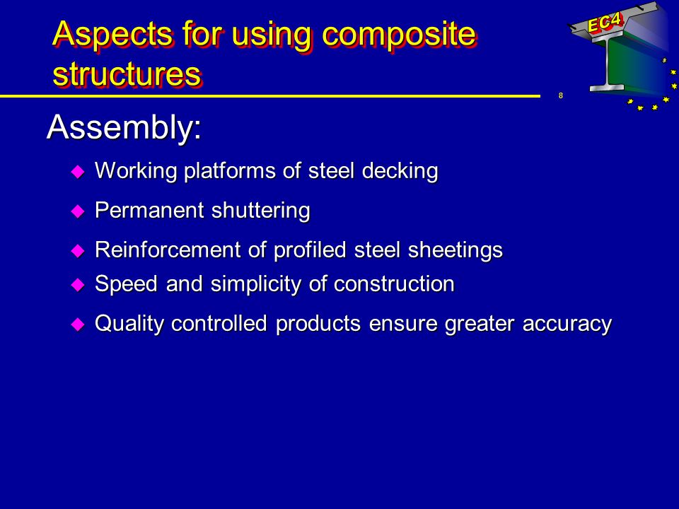 8 Aspects for using composite structures Assembly: u Working platforms of steel decking u Permanent shuttering u Reinforcement of profiled steel sheet
