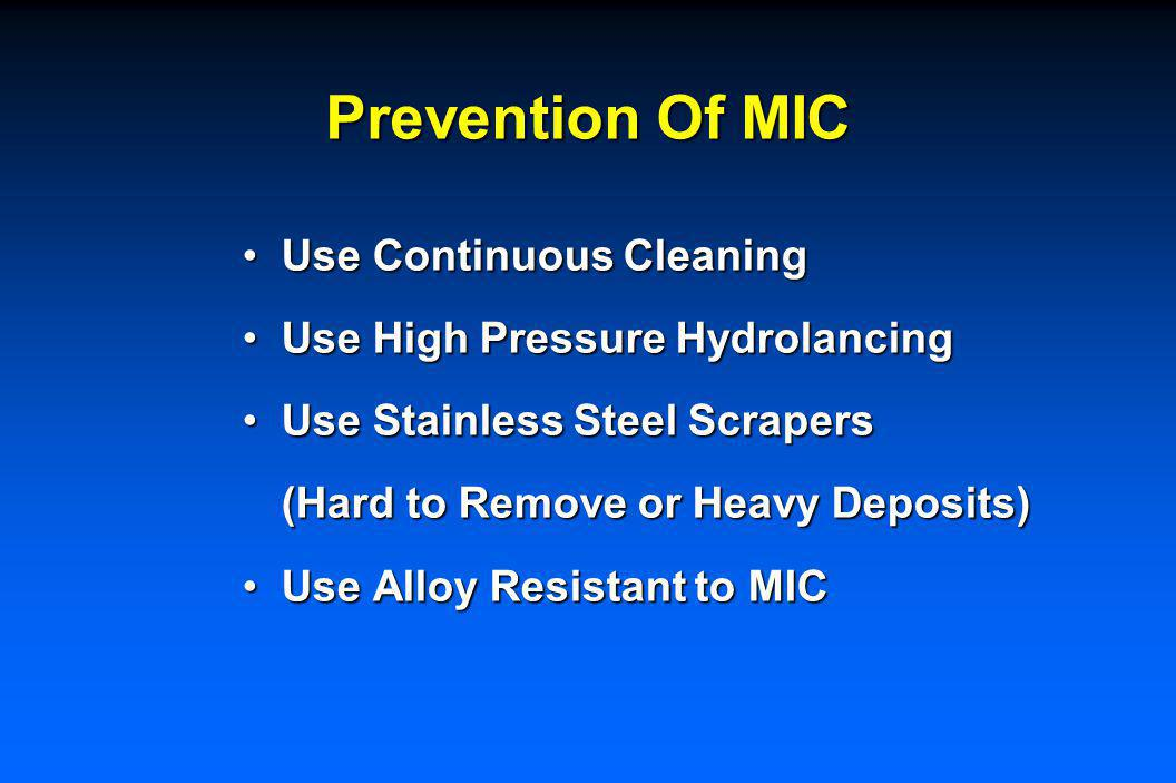 Prevention Of MIC Keep The System CleanKeep The System Clean Keep Water Flow > 6 fps (2 m/s)Keep Water Flow > 6 fps (2 m/s) Use Bactericide:Use Bacter