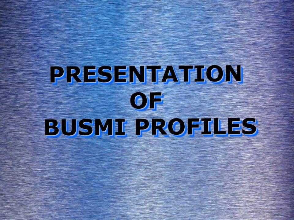 PRESENTATIONOF BUSMI PROFILES BUSMI PROFILESPRESENTATIONOF