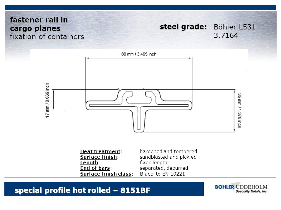 Böhler L531 3.7164 special profile hot rolled – 8151BF fastener rail in cargo planes fixation of containers Heat treatment:hardened and tempered Surfa