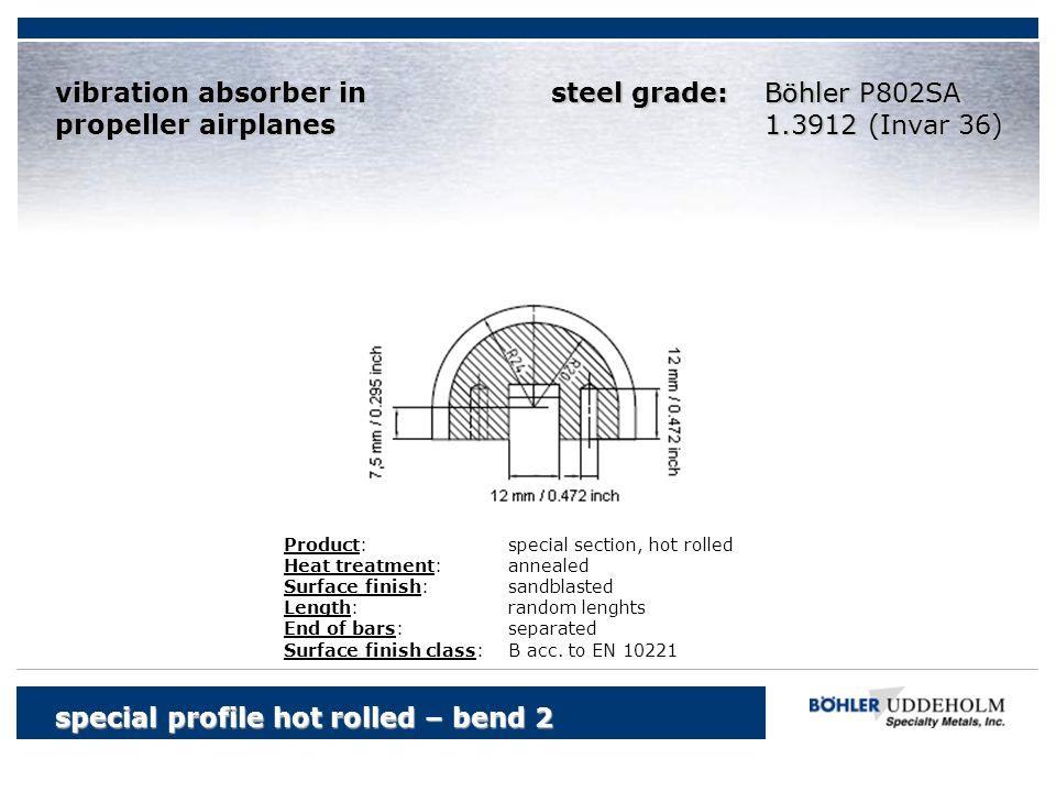 special profile hot rolled – bend 2 Böhler vibration absorber in propeller airplanes Böhler P802SA 1.3912 (Invar 36) Product:special section, hot roll