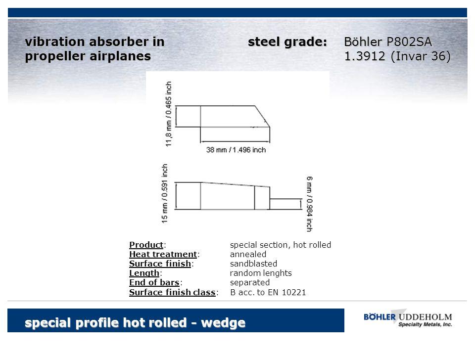 special profile hot rolled - wedge Böhler vibration absorber in propeller airplanes Böhler P802SA 1.3912 (Invar 36) Product:special section, hot rolle