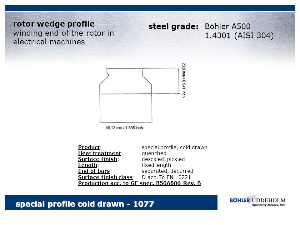 Böhler A500 1.4301 (AISI 304) special profile cold drawn - 1077 rotor wedge profile winding end of the rotor in electrical machines Product:special pr