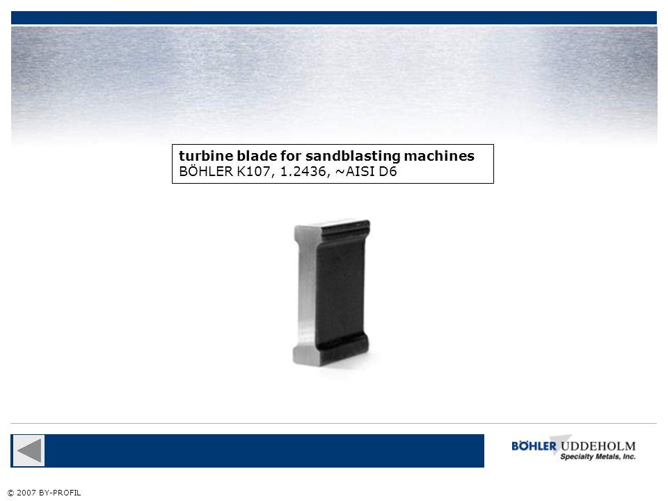 turbine blade for sandblasting machines BÖHLER K107, 1.2436, ~AISI D6 © 2007 BY-PROFIL