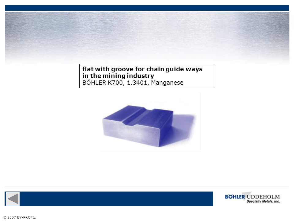 flat with groove for chain guide ways in the mining industry BÖHLER K700, 1.3401, Manganese © 2007 BY-PROFIL