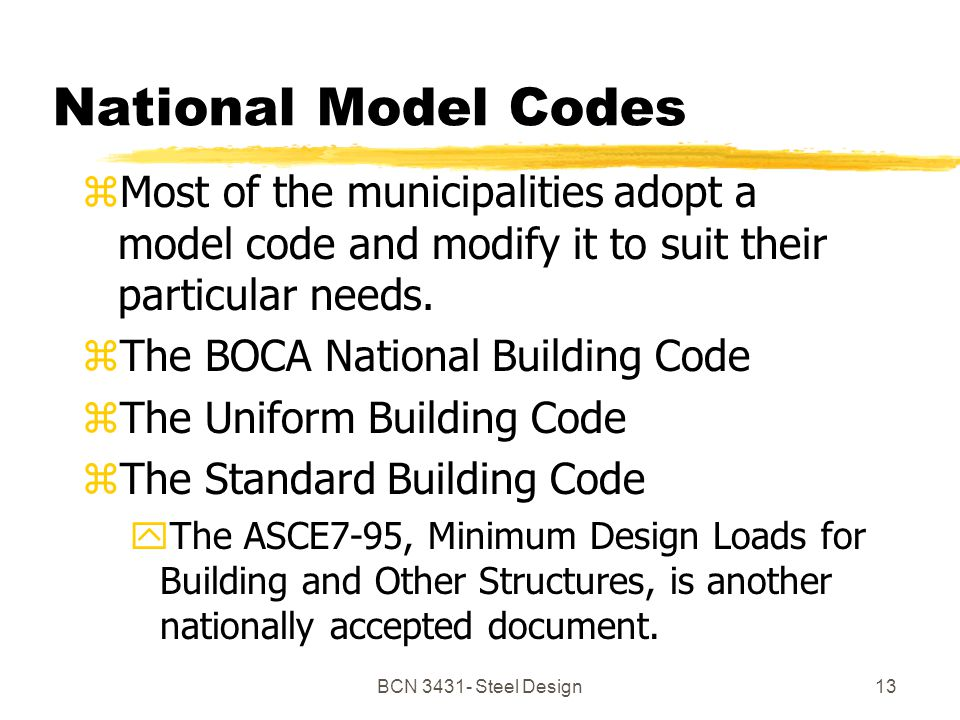 BCN Steel Design13 National Model Codes zMost of the municipalities adopt a model code and modify it to suit their particular needs.