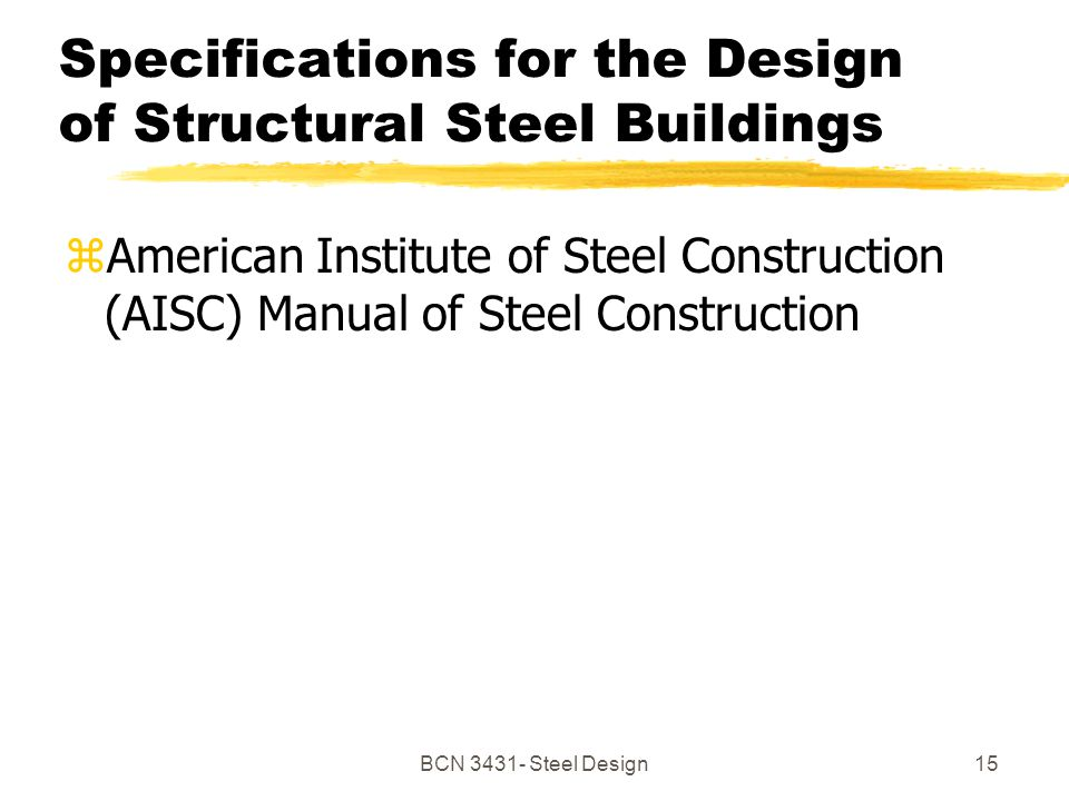 BCN Steel Design15 Specifications for the Design of Structural Steel Buildings zAmerican Institute of Steel Construction (AISC) Manual of Steel Construction