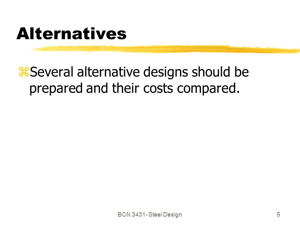 BCN Steel Design5 Alternatives zSeveral alternative designs should be prepared and their costs compared.