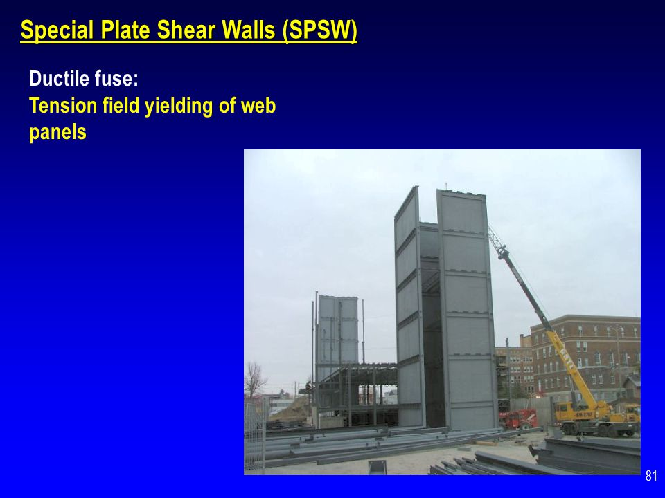 Shear buckling Development yielding along tension diagonals Inelastic Response of a SPSW Columns, beams and connections: designed to be stronger than web panel 82