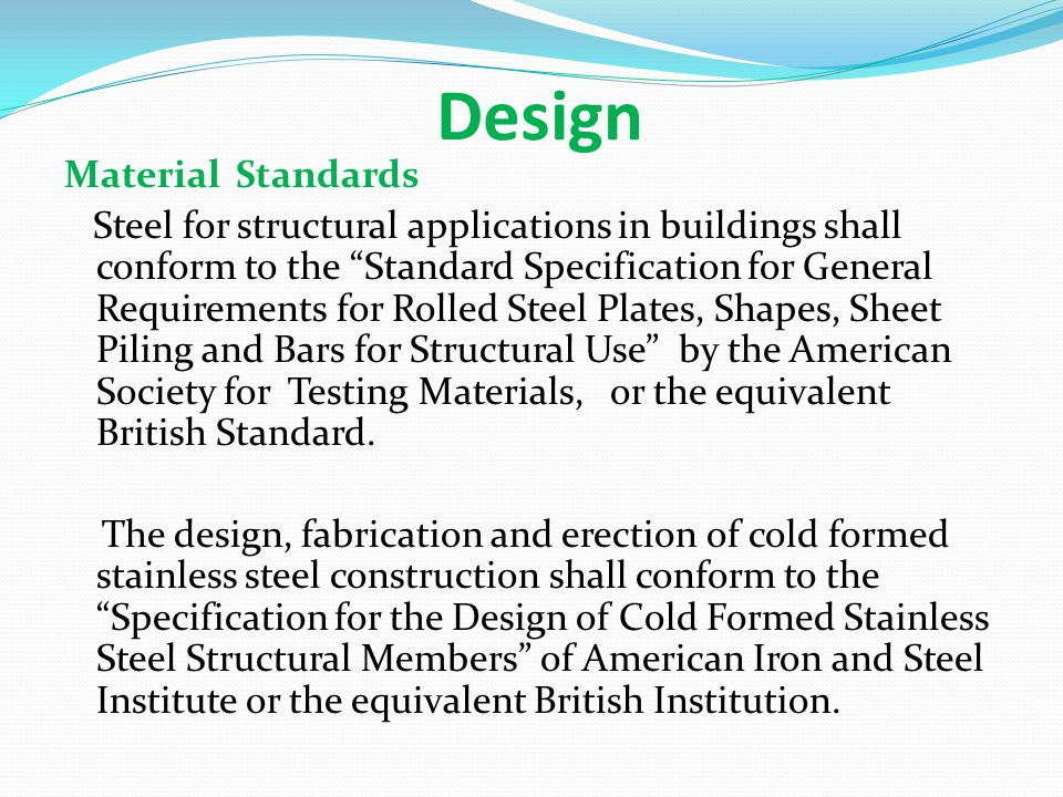 Design Material Standards Steel for structural applications in buildings shall conform to the Standard Specification for General Requirements for Roll