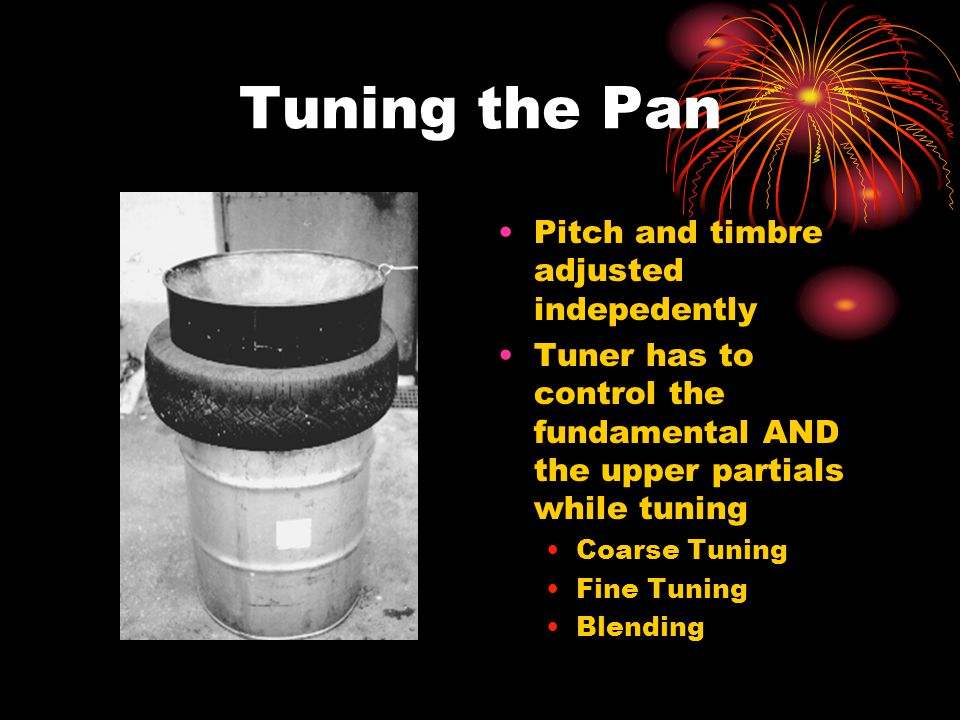 Tuning the Pan Pitch and timbre adjusted indepedently Tuner has to control the fundamental AND the upper partials while tuning Coarse Tuning Fine Tuning Blending