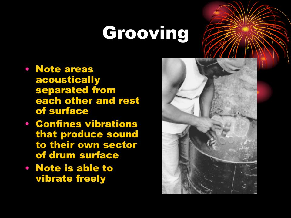 Grooving Note areas acoustically separated from each other and rest of surface Confines vibrations that produce sound to their own sector of drum surface Note is able to vibrate freely
