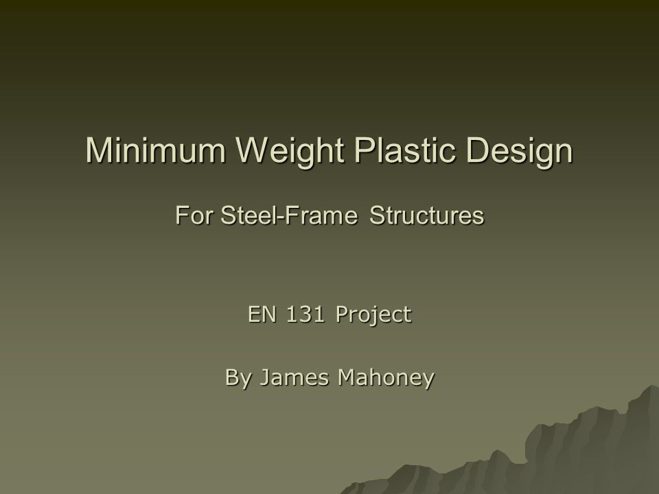 Minimum Weight Plastic Design For Steel-Frame Structures EN 131 Project By James Mahoney
