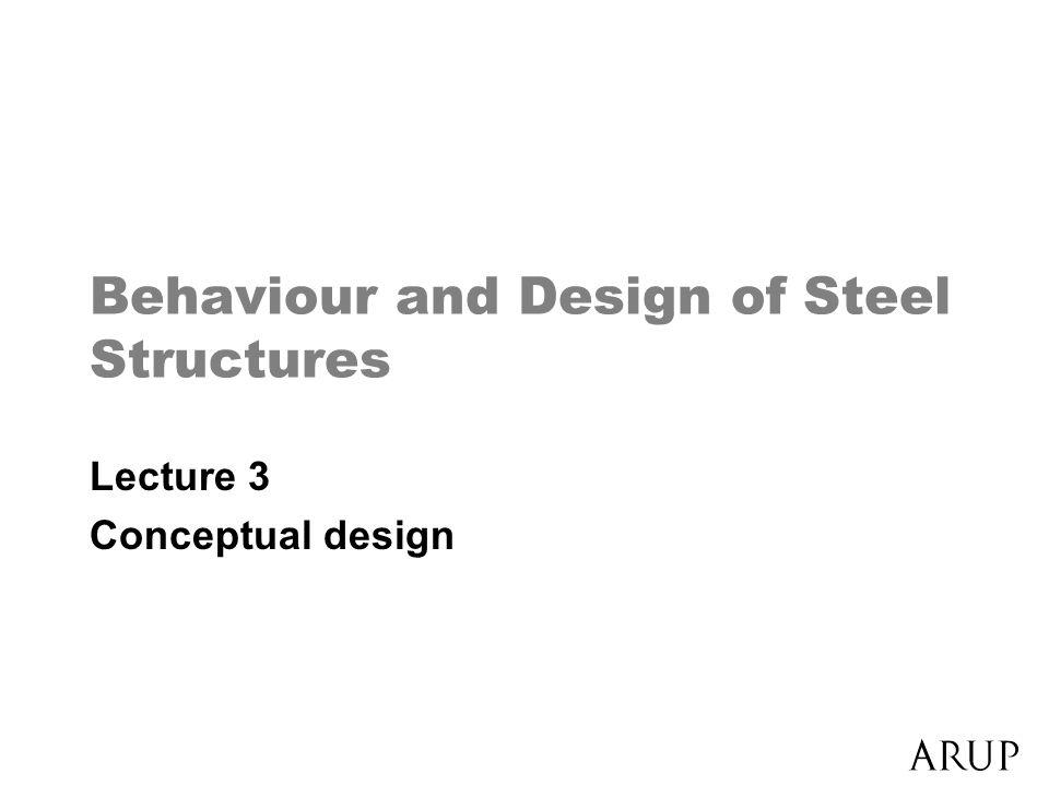 Behaviour and Design of Steel Structures Lecture 3 Conceptual design