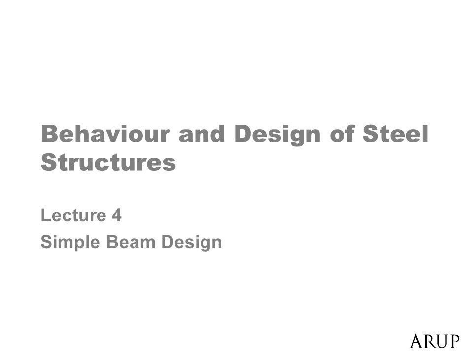 Behaviour and Design of Steel Structures Lecture 4 Simple Beam Design
