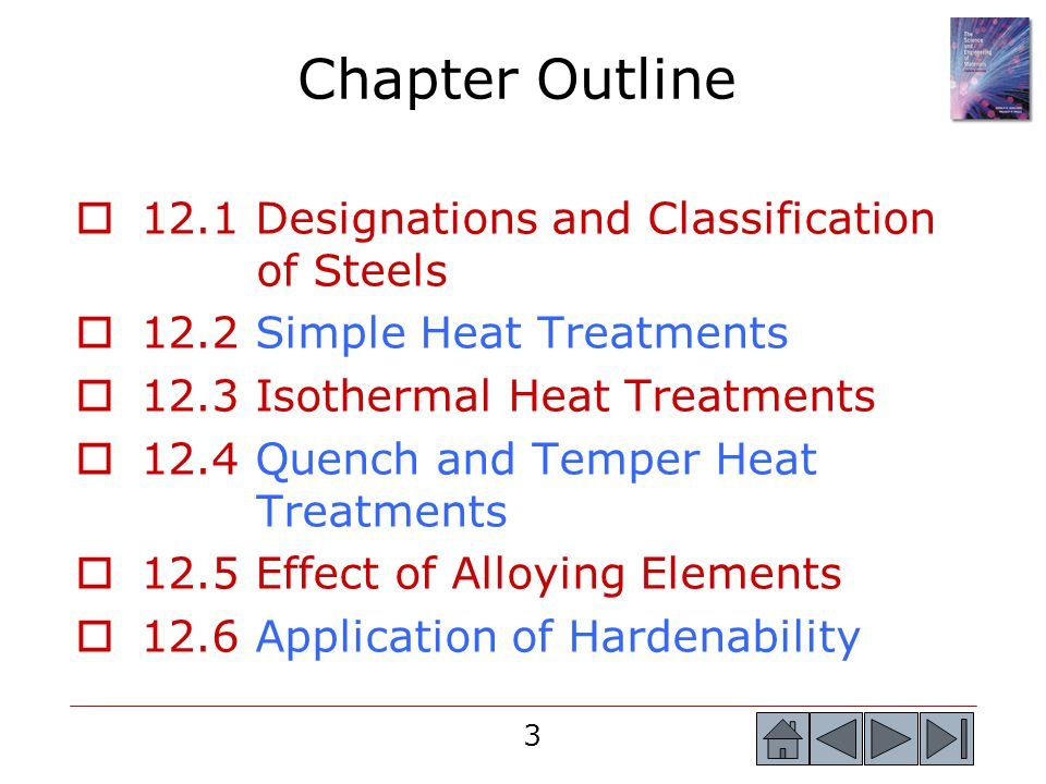 3 Chapter Outline 12.1 Designations and Classification of Steels 12.2 Simple Heat Treatments 12.3 Isothermal Heat Treatments 12.4 Quench and Temper He
