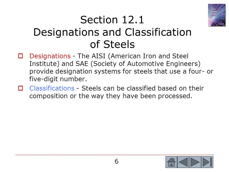 6 Designations - The AISI (American Iron and Steel Institute) and SAE (Society of Automotive Engineers) provide designation systems for steels that us