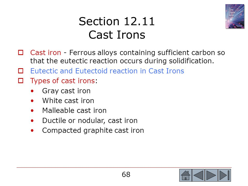 68 Cast iron - Ferrous alloys containing sufficient carbon so that the eutectic reaction occurs during solidification. Eutectic and Eutectoid reaction