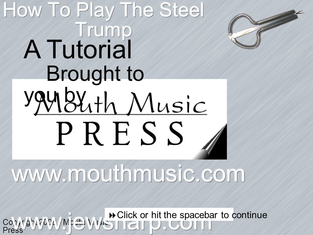 Copyright 2008 - Mouth Music Press Click or hit the spacebar to continue