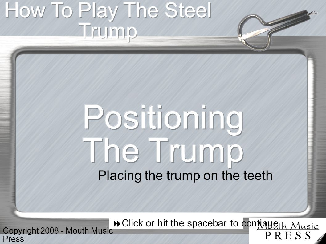 Two incorrect ways to hold your trump These methods squeeze the frame into the reed – tink, tink, tink.