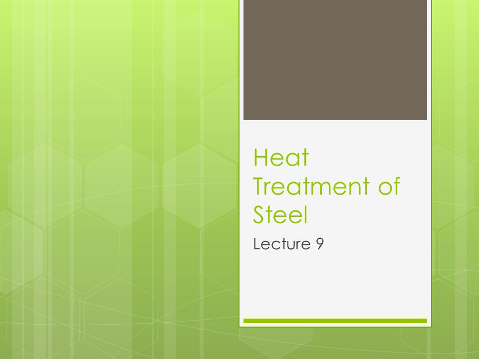 Heat Treatment of Steel Lecture 9