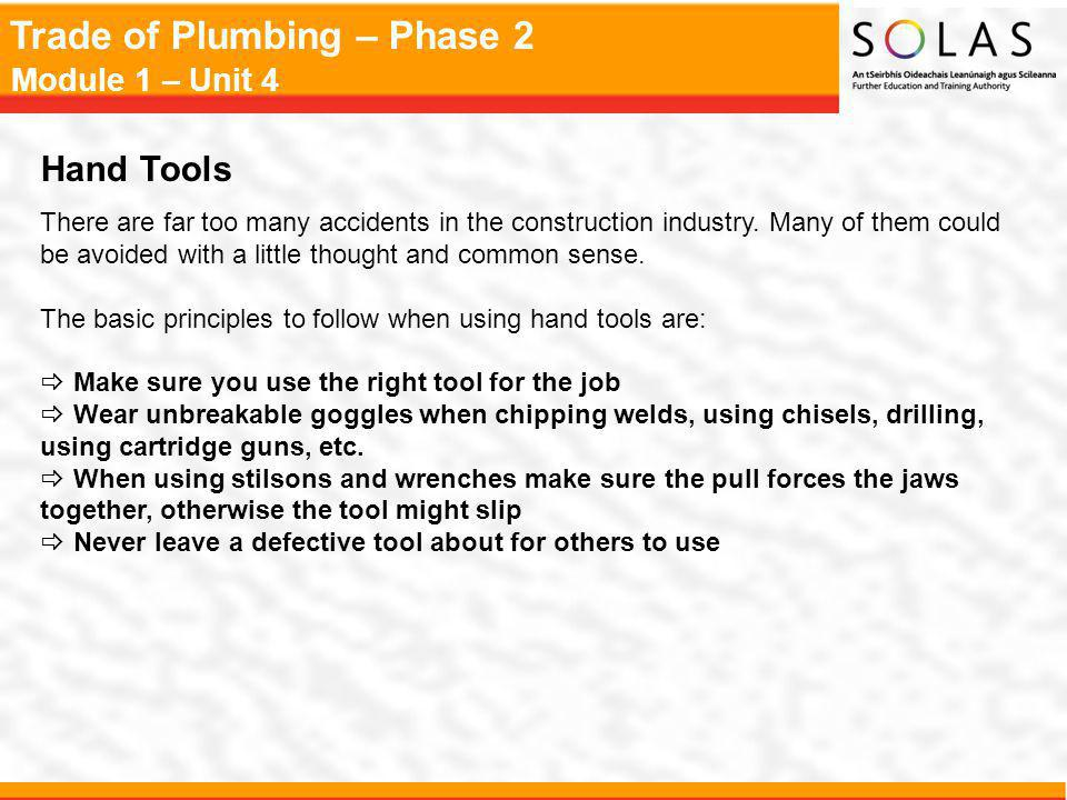 Trade of Plumbing – Phase 2 Module 1 – Unit 4 Hand Tools There are far too many accidents in the construction industry. Many of them could be avoided