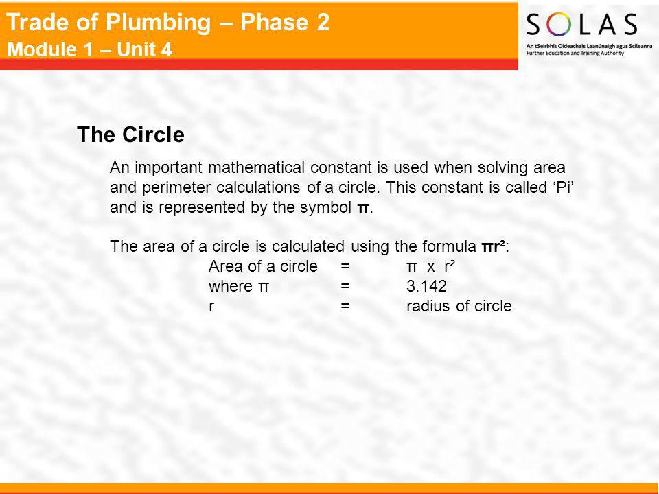 Trade of Plumbing – Phase 2 Module 1 – Unit 4 The Circle An important mathematical constant is used when solving area and perimeter calculations of a