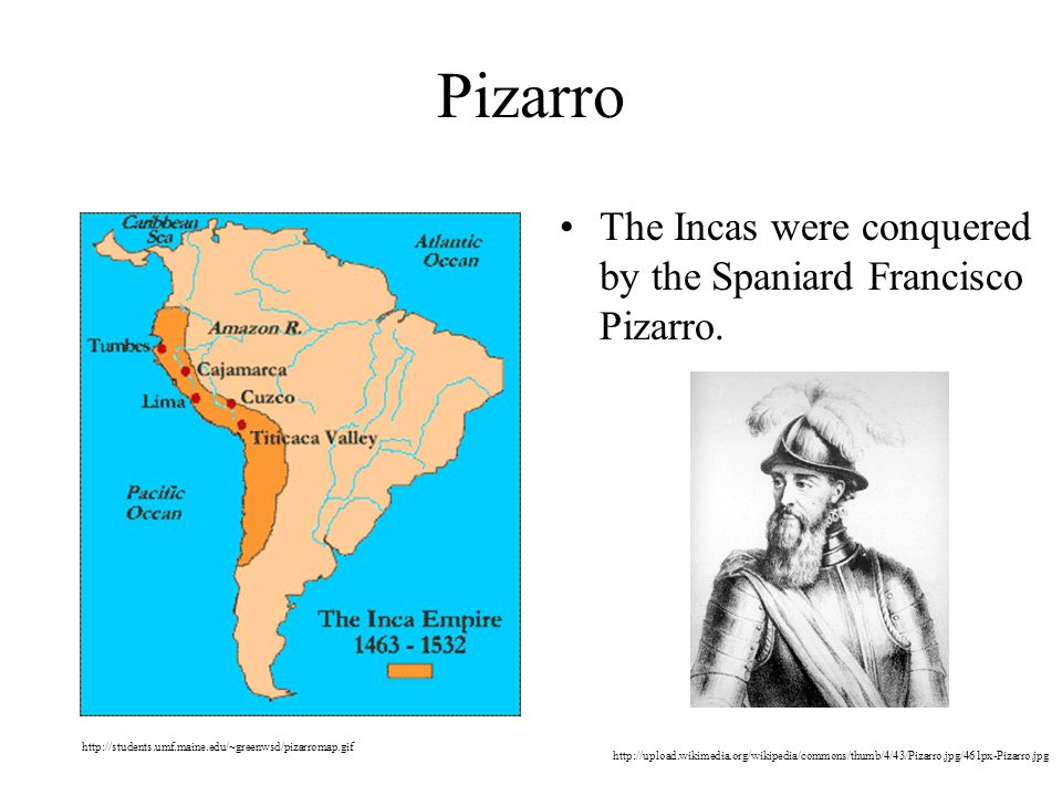 Pizarro The Incas were conquered by the Spaniard Francisco Pizarro.