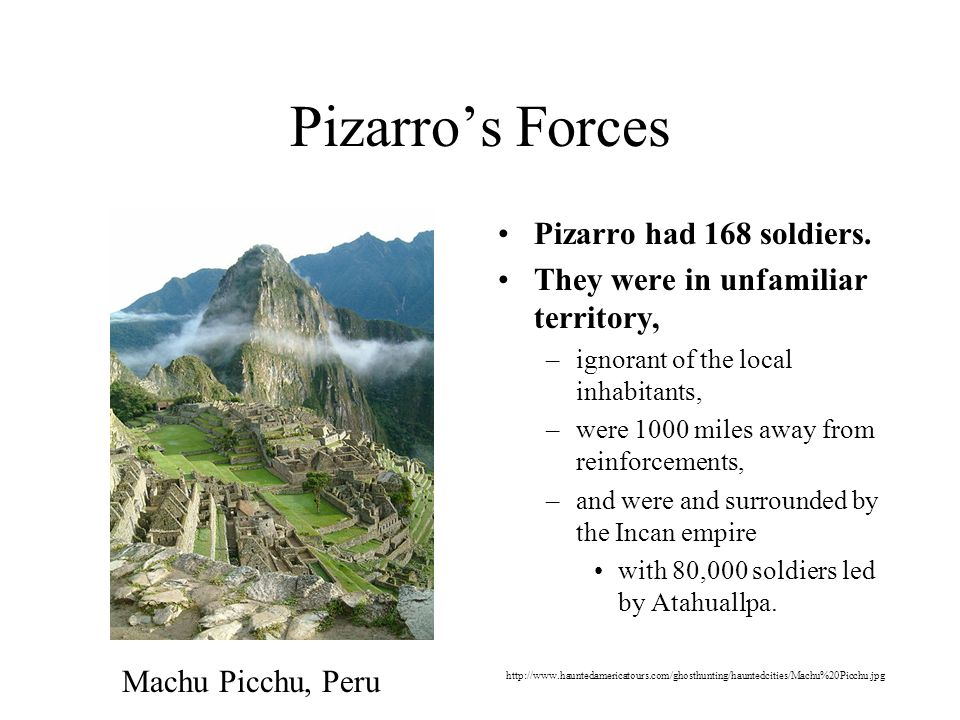 Pizarros Forces Pizarro had 168 soldiers.