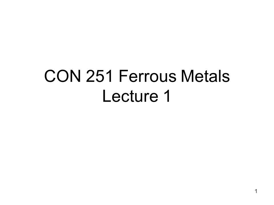 1 CON 251 Ferrous Metals Lecture 1