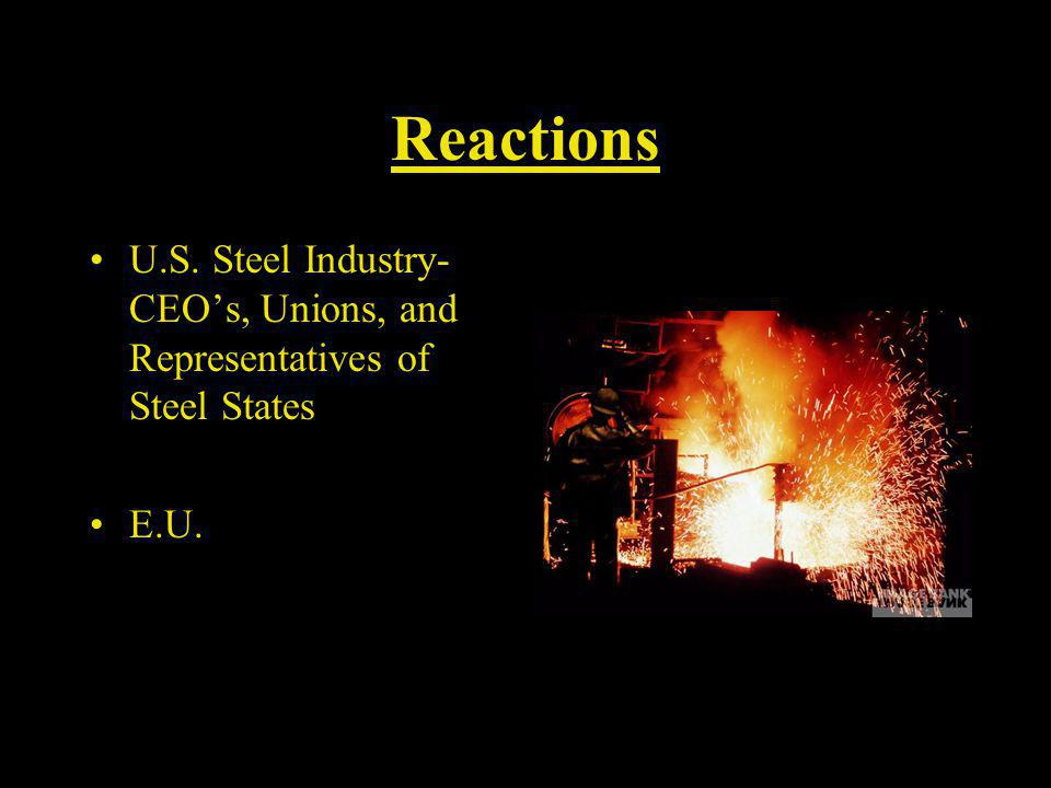Reactions U.S. Steel Industry- CEOs, Unions, and Representatives of Steel States E.U.