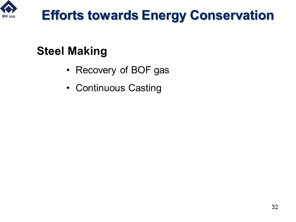 Efforts towards Energy Conservation Steel Making Recovery of BOF gas Continuous Casting 32