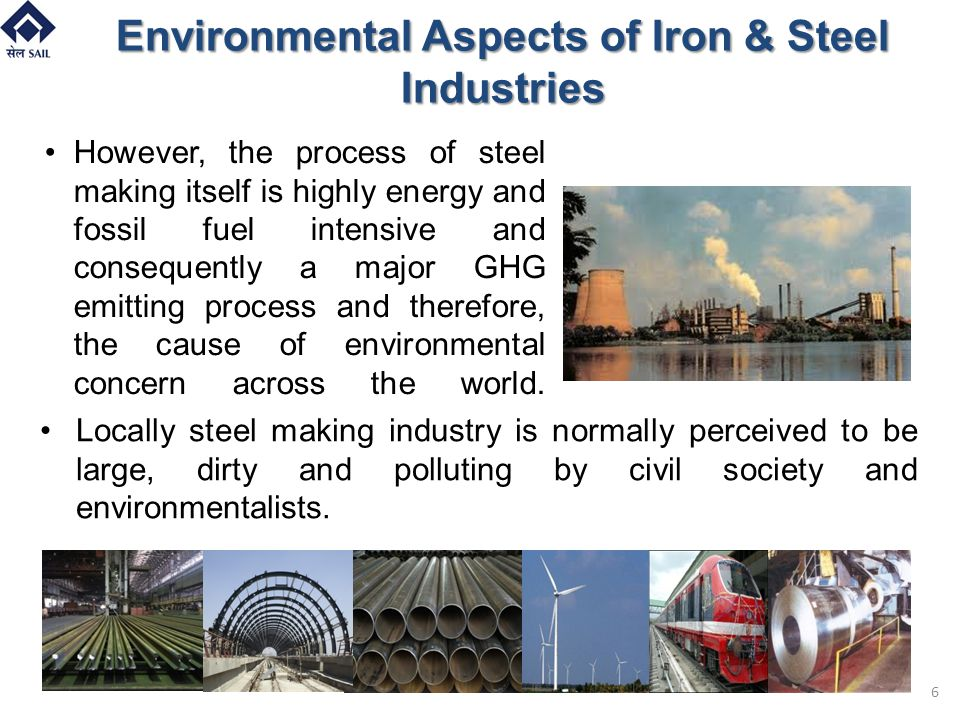 However, the process of steel making itself is highly energy and fossil fuel intensive and consequently a major GHG emitting process and therefore, th