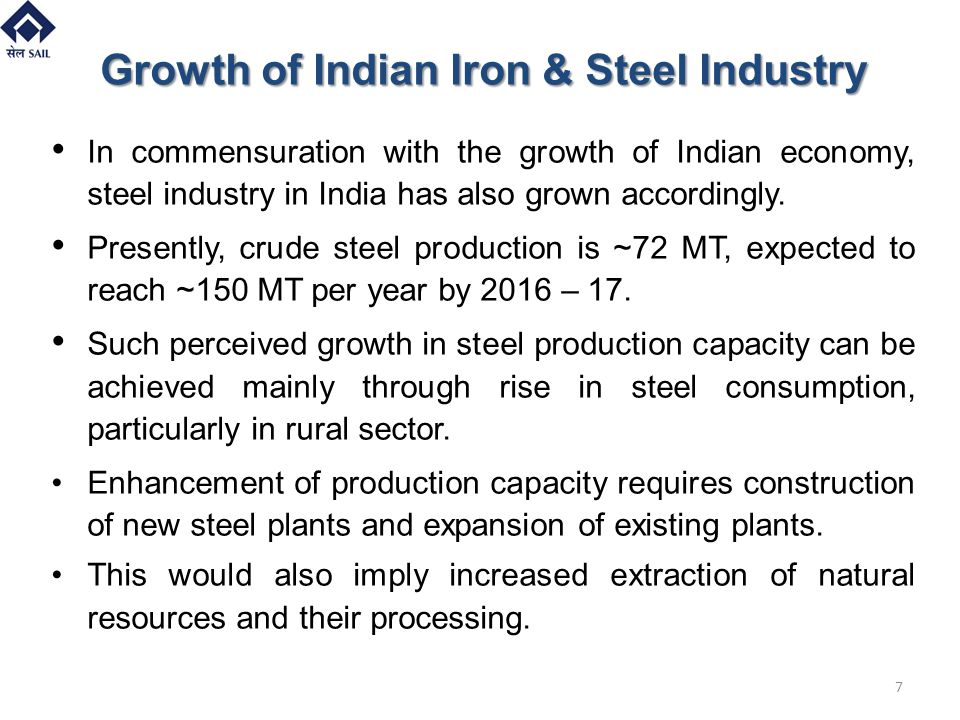 7 Growth of Indian Iron & Steel Industry In commensuration with the growth of Indian economy, steel industry in India has also grown accordingly. Pres