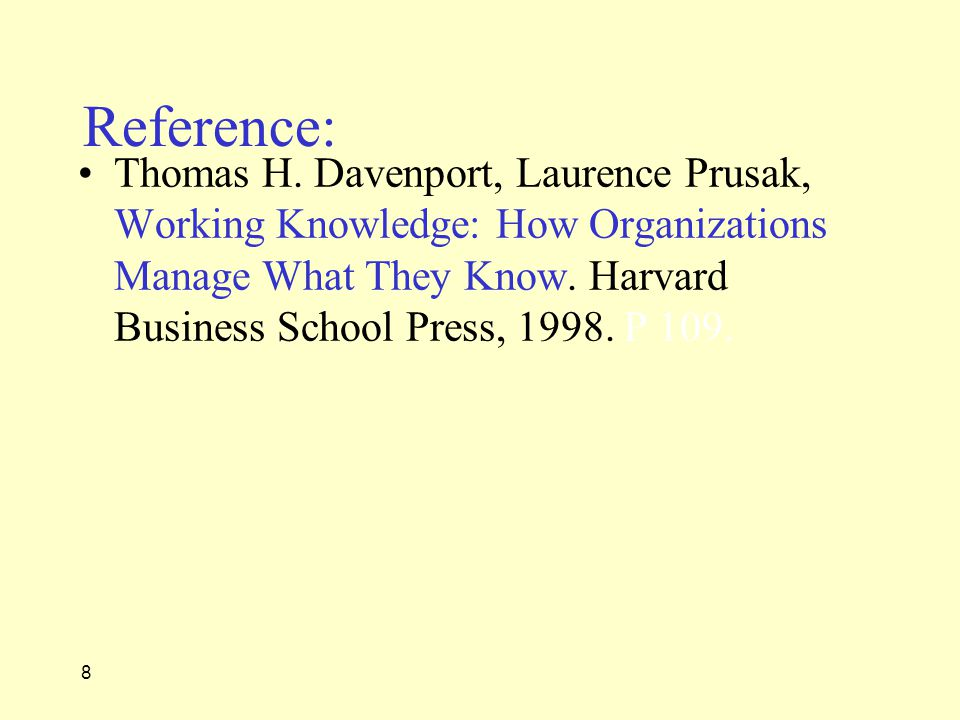 8 Reference: Thomas H. Davenport, Laurence Prusak, Working Knowledge: How Organizations Manage What They Know. Harvard Business School Press, 1998. P