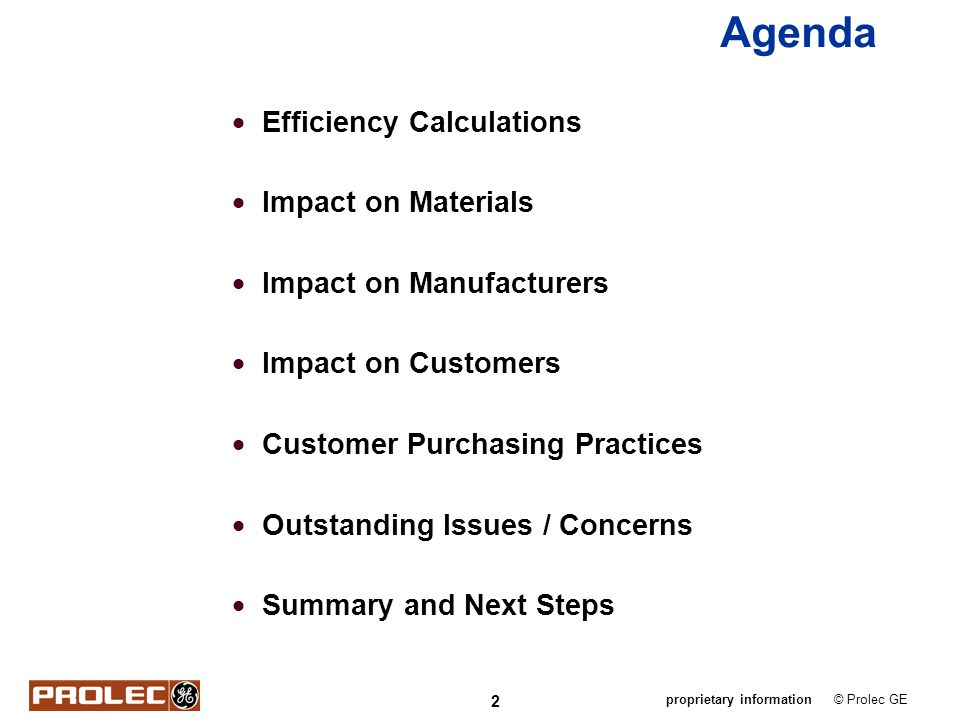 2 © Prolec GEproprietary information Agenda Efficiency Calculations Impact on Materials Impact on Manufacturers Impact on Customers Customer Purchasin
