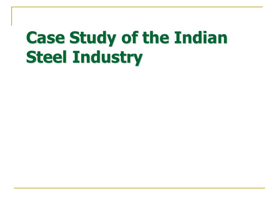Case Study of the Indian Steel Industry