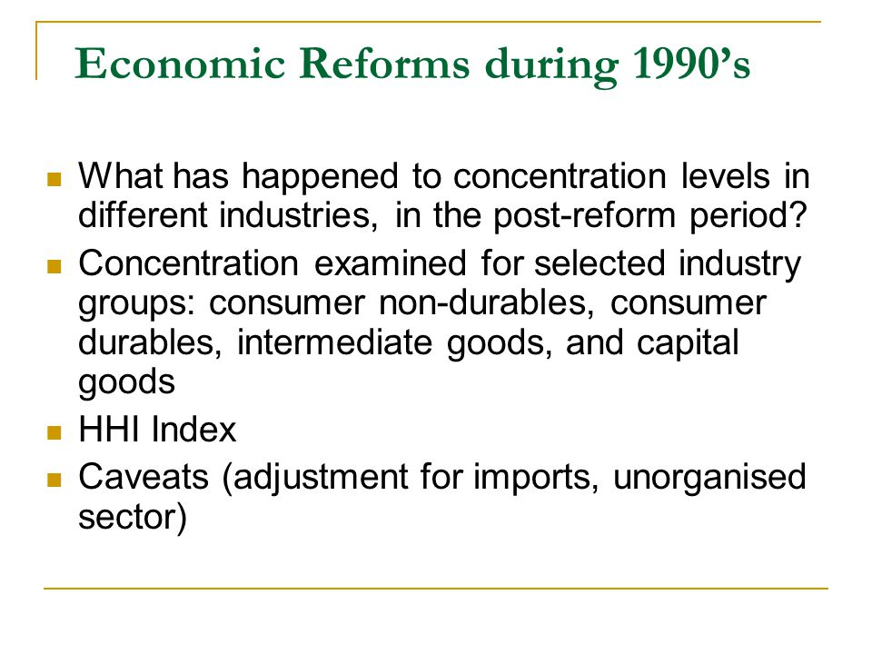 Economic Reforms during 1990s What has happened to concentration levels in different industries, in the post-reform period.