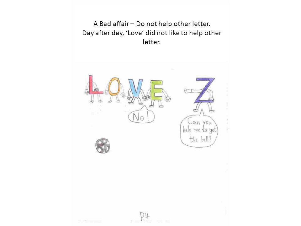 A Bad affair – Do not help other letter. Day after day, Love did not like to help other letter.