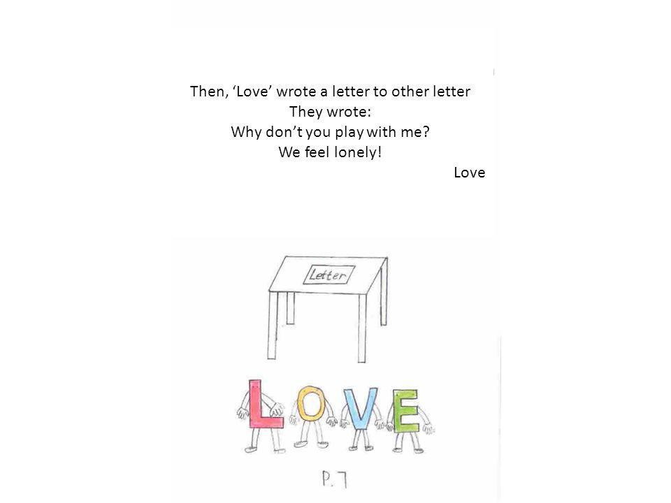Then, Love wrote a letter to other letter They wrote: Why dont you play with me.