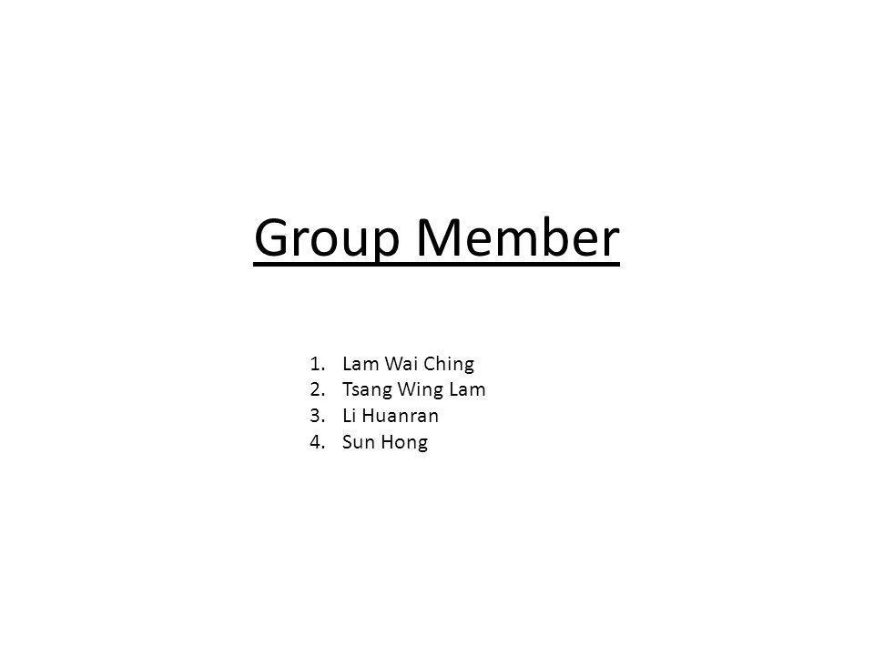 Group Member 1.Lam Wai Ching 2.Tsang Wing Lam 3.Li Huanran 4.Sun Hong