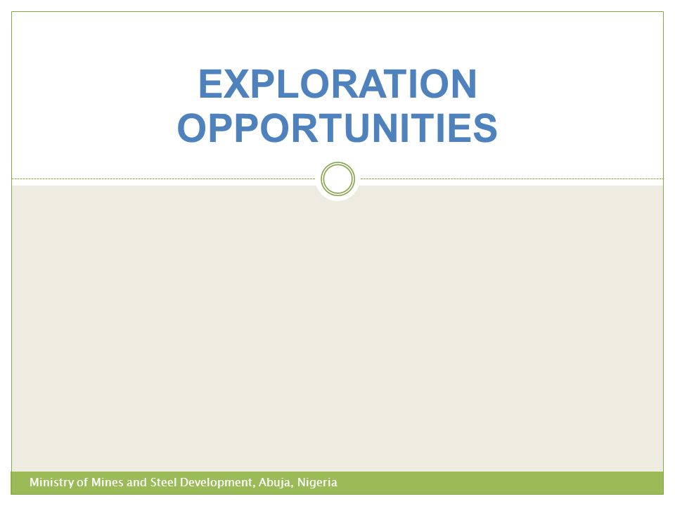 EXPLORATION OPPORTUNITIES Ministry of Mines and Steel Development, Abuja, Nigeria