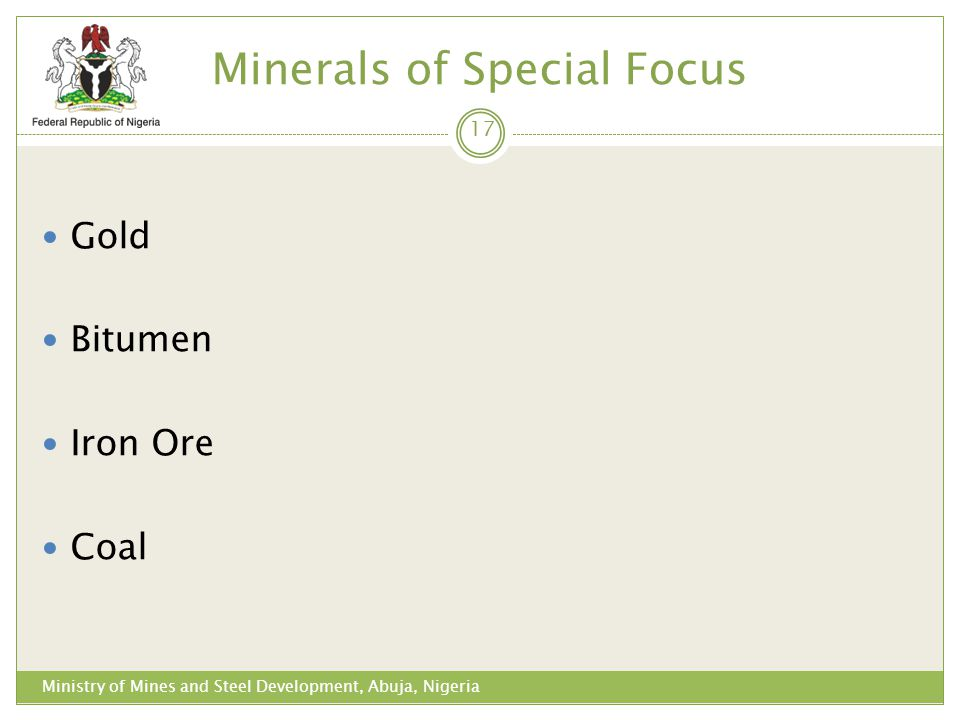 Minerals of Special Focus Gold Bitumen Iron Ore Coal 17 Ministry of Mines and Steel Development, Abuja, Nigeria