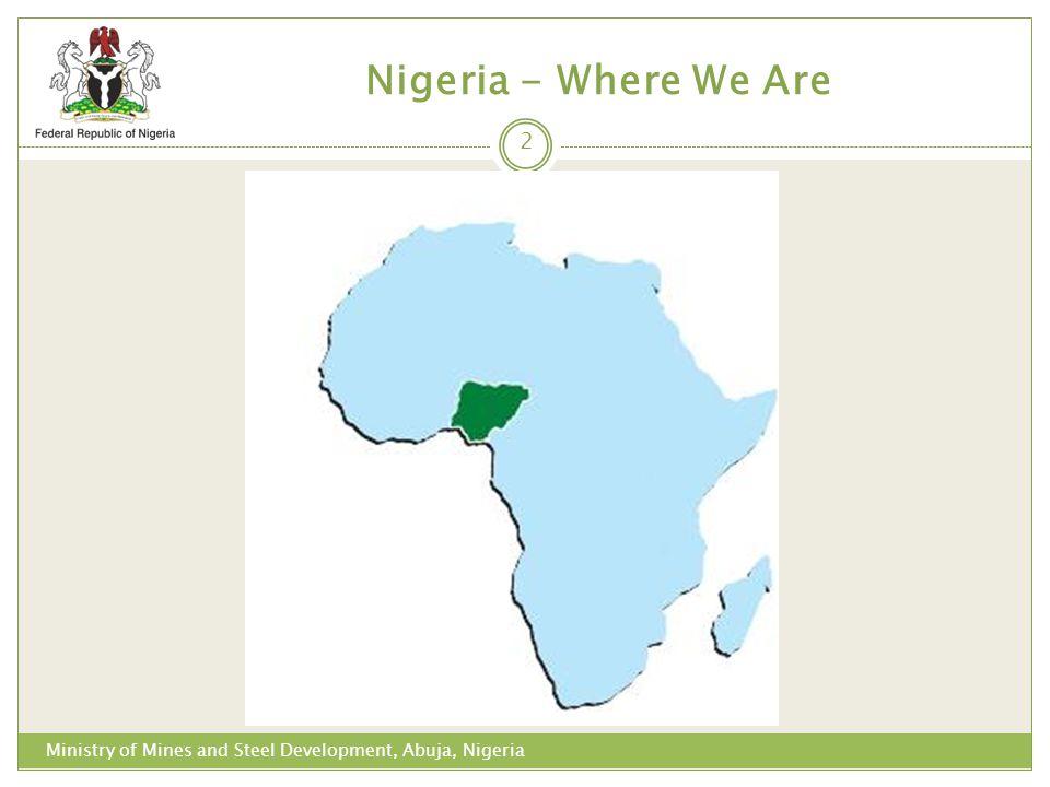 Nigeria - Where We Are Ministry of Mines and Steel Development, Abuja, Nigeria 2
