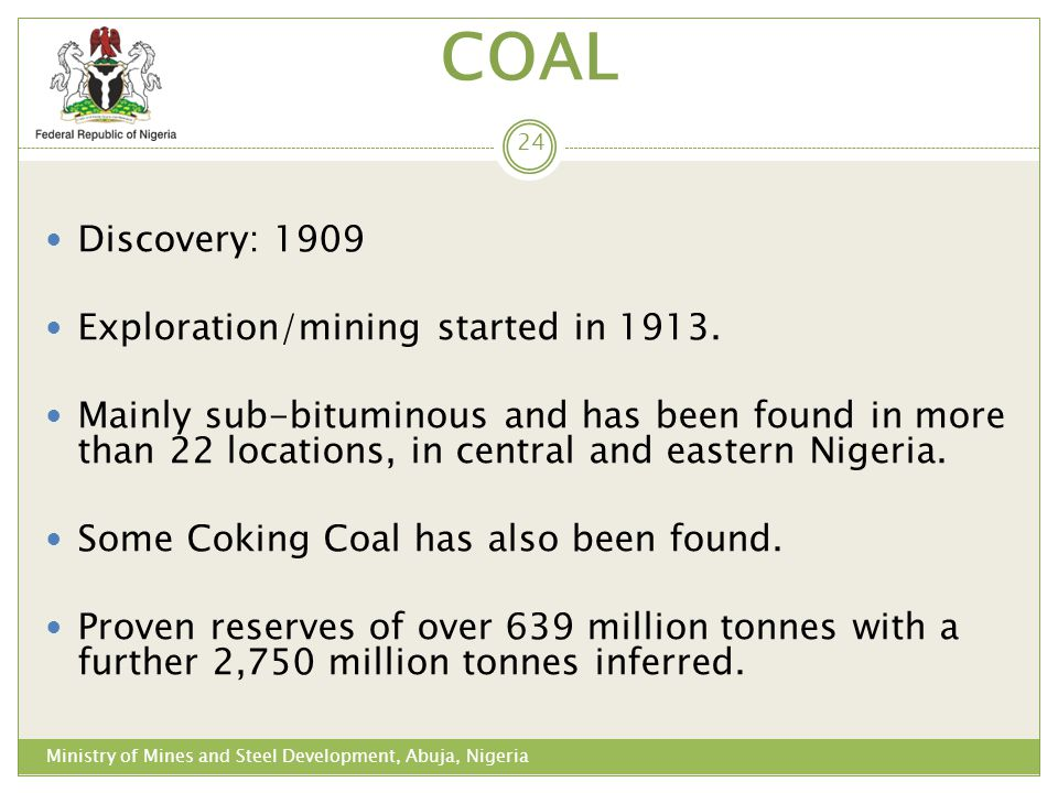 COAL Discovery: 1909 Exploration/mining started in 1913. Mainly sub-bituminous and has been found in more than 22 locations, in central and eastern Ni
