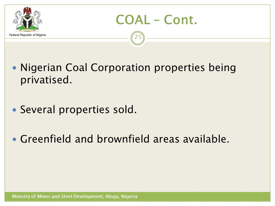 COAL – Cont. Nigerian Coal Corporation properties being privatised. Several properties sold. Greenfield and brownfield areas available. 25 Ministry of