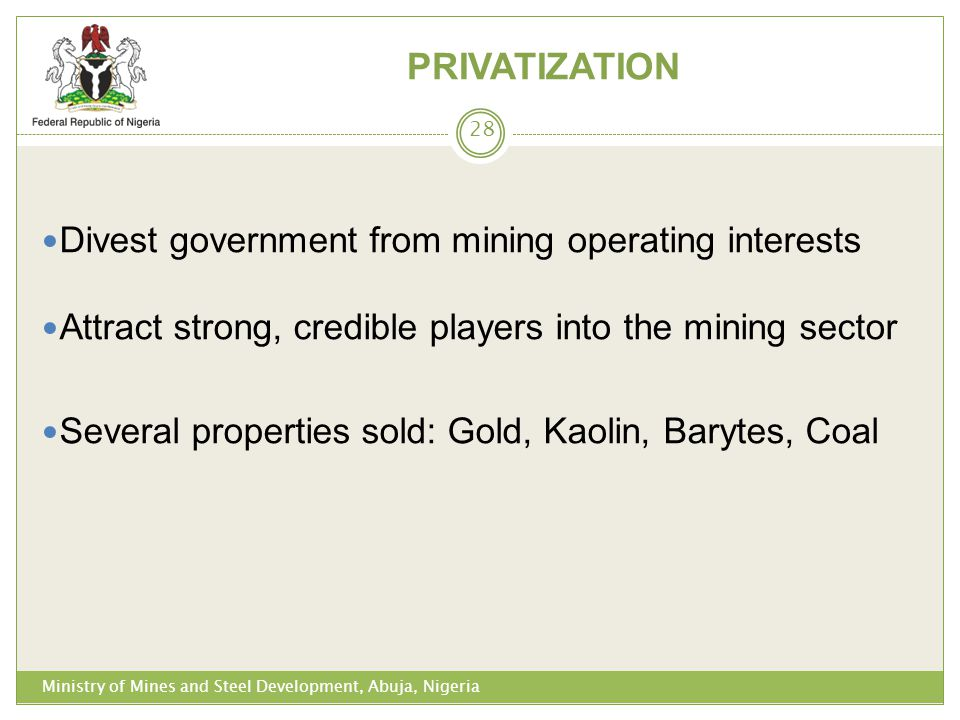 PRIVATIZATION Divest government from mining operating interests Attract strong, credible players into the mining sector Several properties sold: Gold,