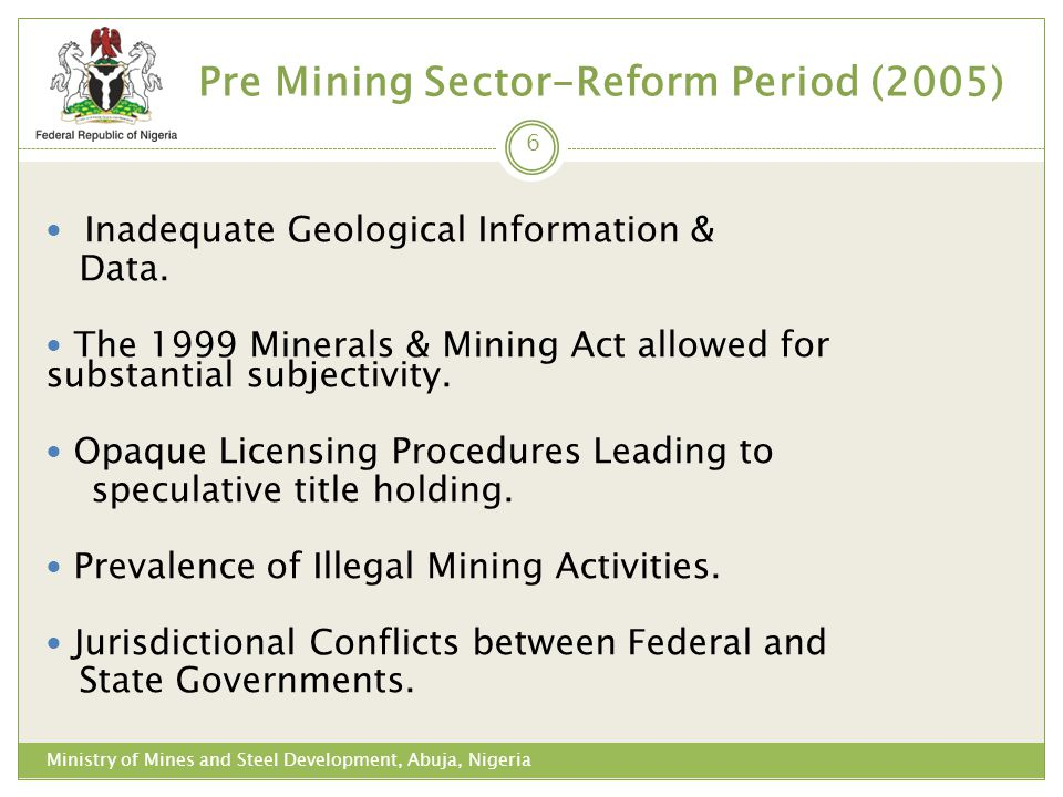 Pre Mining Sector-Reform Period (2005) Ministry of Mines and Steel Development, Abuja, Nigeria Inadequate Geological Information & Data. The 1999 Mine