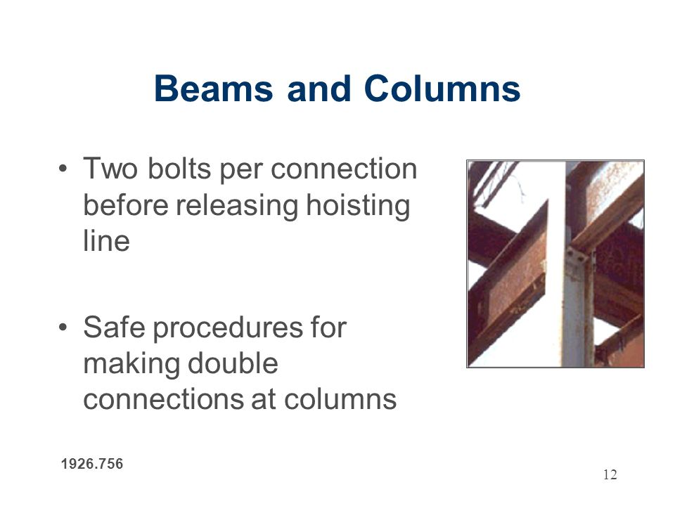 12 Beams and Columns Two bolts per connection before releasing hoisting line Safe procedures for making double connections at columns 1926.756