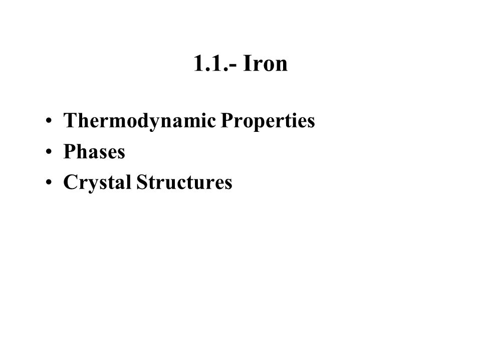 1.2.- Iron-Carbon Alloys Crystal Structures Phases and Microstructures Thermodynamic Properties Phase Diagram
